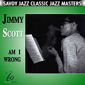 Am I Wrong by Jimmy Scott