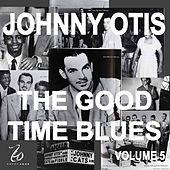 Play & Download Johnny Otis and the Good Time Blues 5 by Johnny Otis | Napster