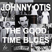 Johnny Otis and the Good Time Blues 7 by Johnny Otis
