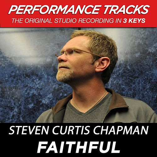 Play & Download Faithful (Premiere Performance Plus Track) by Steven Curtis Chapman | Napster