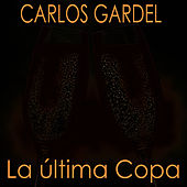 Play & Download La Última Copa by Carlos Gardel | Napster