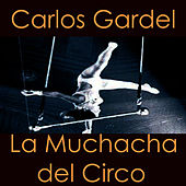 Play & Download La Muchacha Del Circo by Carlos Gardel | Napster