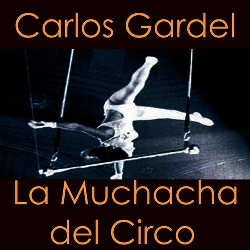 Play & Download La Muchacha Del Circo by Carlos Gardel | Napster