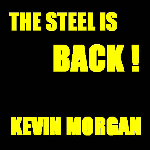 Play & Download The Steel Is Back by Kevin Morgan | Napster