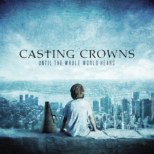 Play & Download Until The Whole World Hears by Casting Crowns | Napster