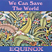 We Can Save The World by Equinox