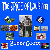 Play & Download The Spice Of Louisiana by Bobby Scott | Napster