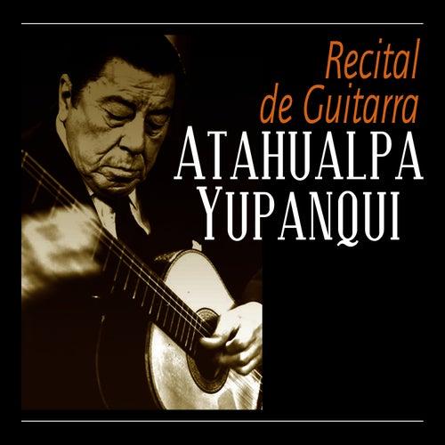Play & Download Recital De Guitarra by Atahualpa Yupanqui | Napster