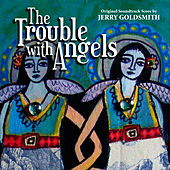 The Trouble With Angels by Jerry Goldsmith