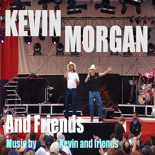 Kevin Morgan And Friends by Kevin Morgan