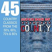Play & Download Super Box Of Country - 45 Country Classics From The 50's, 60's, 70's & 80's by Various Artists | Napster