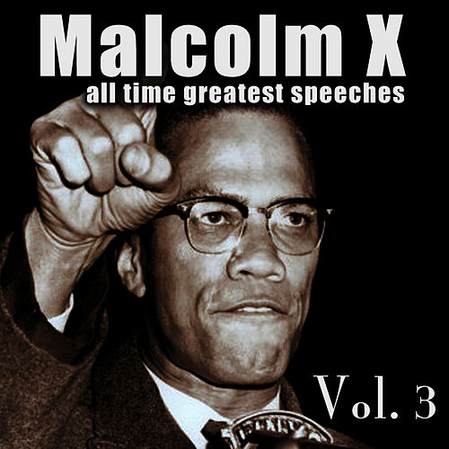 Play & Download All-Time Greatest Speeches Vol. 3 by Malcolm X | Napster