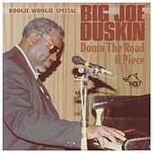Play & Download Down the Road a Piece by Big Joe Duskin | Napster