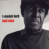 Bad Man by T-Model Ford