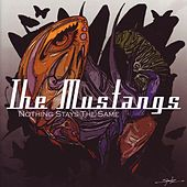 Play & Download Nothing Stays the Same by The Mustangs | Napster