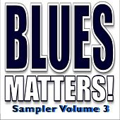 Play & Download Blues Matters! Sampler, Vol. 3 by Various Artists | Napster