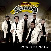 Play & Download Por Ti Me Mato by Grupo El Bueno | Napster