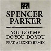 Play & Download You Got Me / Do You, Do You by Spencer Parker | Napster