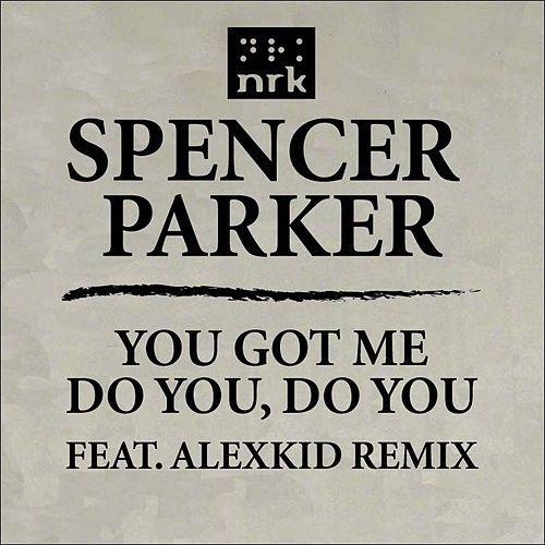 You Got Me / Do You, Do You by Spencer Parker