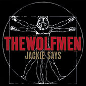 Jackie Says by The Wolfmen