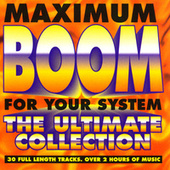 Play & Download Maximum Boom For Your System: The Ultimate Collection by Various Artists | Napster