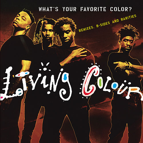 Play & Download What's Your Favorite Color? (Remixes, B-sides & Rarities) by Living Colour | Napster