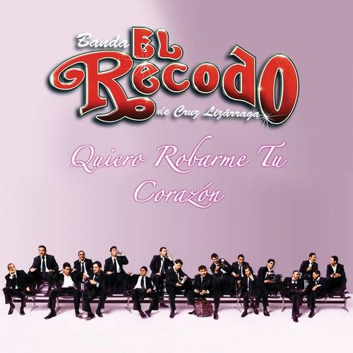 Quiero Robarme Tu Corazón by Banda El Recodo