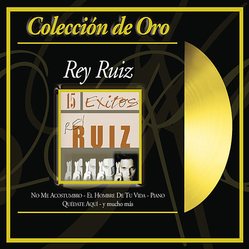 Play & Download Coleccion De Oro: 15 Exitos by Rey Ruiz | Napster