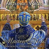 The Orthodox Divine Liturgy: Master, Bless! by Archangel Voices