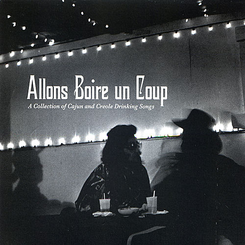 Allons Boire un Coup: A Collection of Cajun and Creole Drinking Songs by Various Artists
