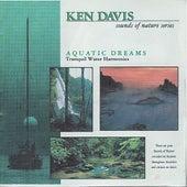 Sounds of Nature Series: Aquatic Dreams by Ken Davis