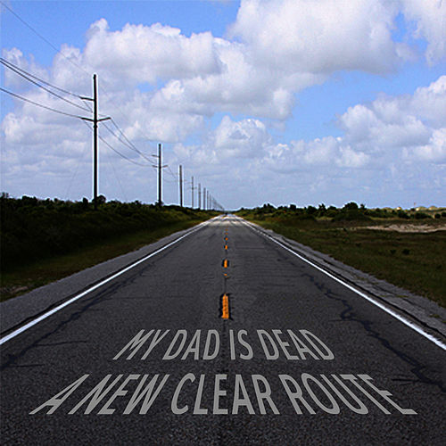 Play & Download A New Clear Route by My Dad is Dead | Napster