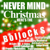 Play & Download Nevermind Christmas, Here's The Bollocks! by Various Artists | Napster