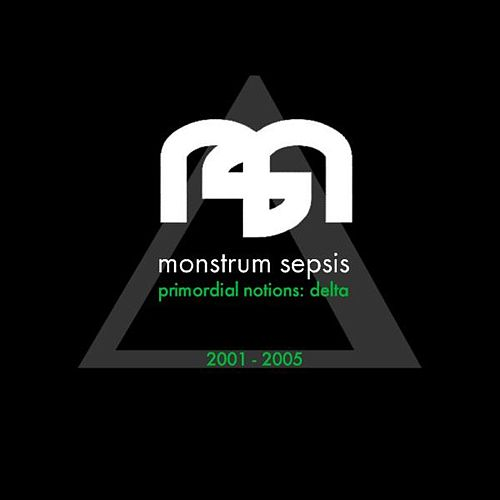 Play & Download Primordial Notions Delta 2001-2004 by Monstrum Sepsis | Napster