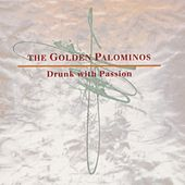 Play & Download Drunk With Passion by The Golden Palominos | Napster