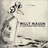 Play & Download If The Ocean Gets Rough by Willy Mason | Napster