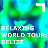 Relaxing World Tour: Belize by Various Artists
