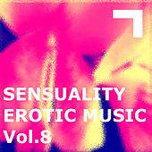 Sensuality – Erotic Music 8 by Various Artists