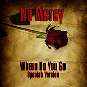 Where Do You Go? (Spanish Version) by No Mercy