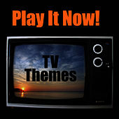 Play & Download Play It Now - TV Themes by The TV Theme Players | Napster