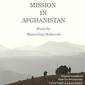 Play & Download Mission in Afghanistan (Soundtrack Documentary Papa Part a la Guerre) by Maximilien Mathevon | Napster