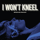 I Won't Kneel by Groove Armada