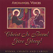 Play & Download Christ Is Born! Give Glory! Orthodox Hymns, Chants, and Carols by Archangel Voices | Napster