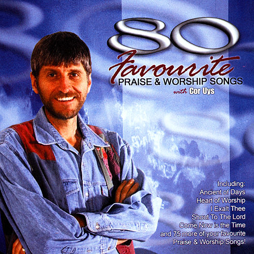 Play & Download 80 Favourite Praise & Worship Songs by Cor Uys | Napster