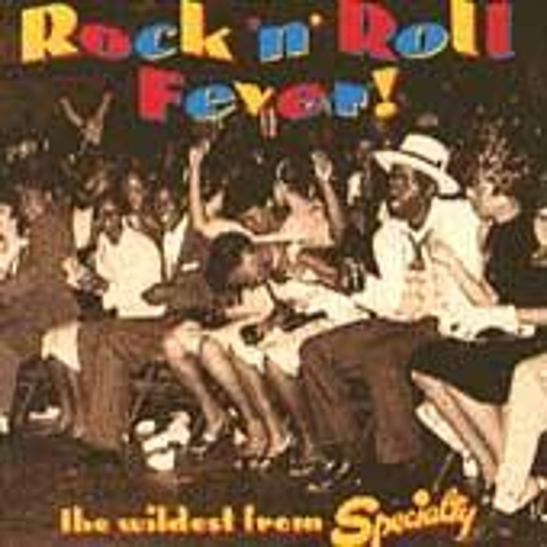Rock 'N' Roll Fever: The Wildest From Specialty by Various Artists