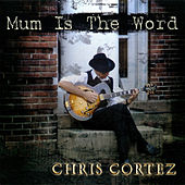 Play & Download Mum Is The Word by Chris Cortez | Napster