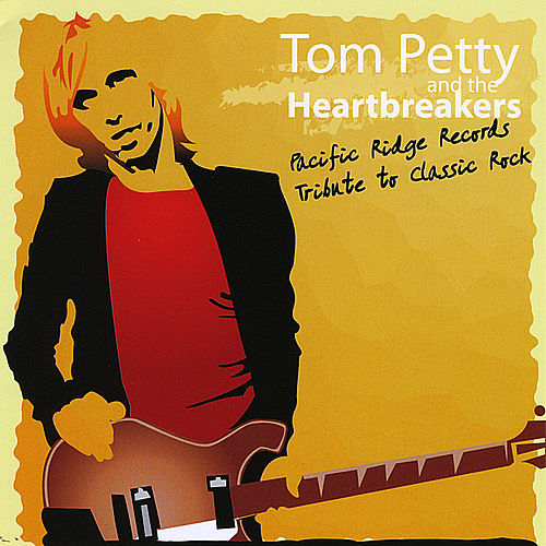 Play & Download A Tribute To Tom Petty: Pacific Ridge Records Heroes of Classic Rock by Various Artists | Napster