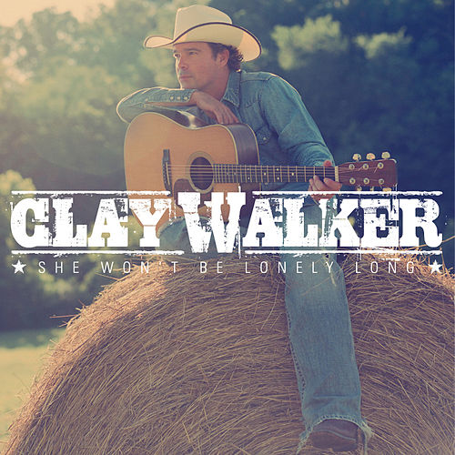 Play & Download She Won't Be Lonely Long by Clay Walker | Napster