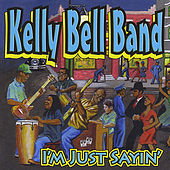 I'm Just Sayin' by Kelly Bell Band