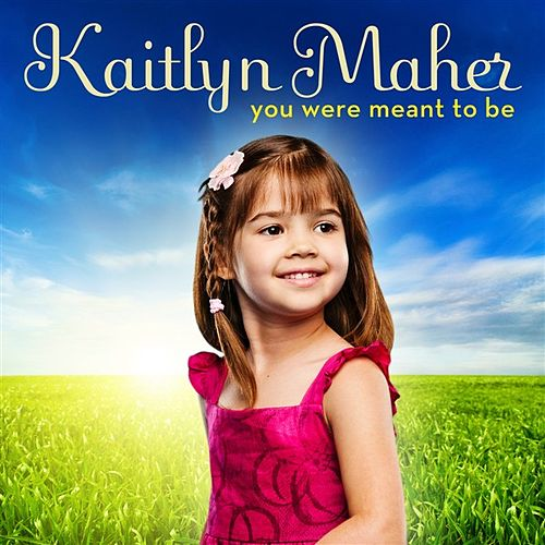 Play & Download You Were Meant To Be by Kaitlyn Maher | Napster
